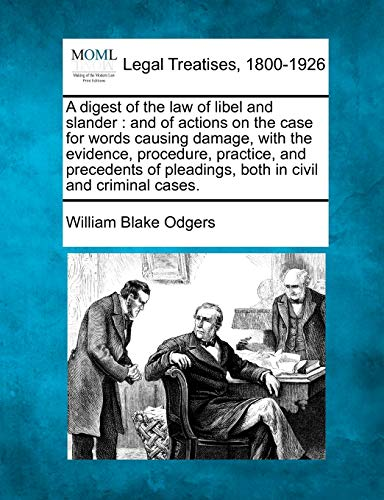 A Digest of the Law of Libel and Slander: And of Actions on the Case for Words Causing Damage, with...