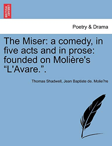 The Miser: A Comedy, in Five Acts: Thomas Shadwell, Jean-Baptiste