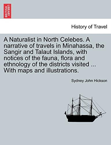 A Naturalist in North Celebes. A narrative: Sydney John Hickson