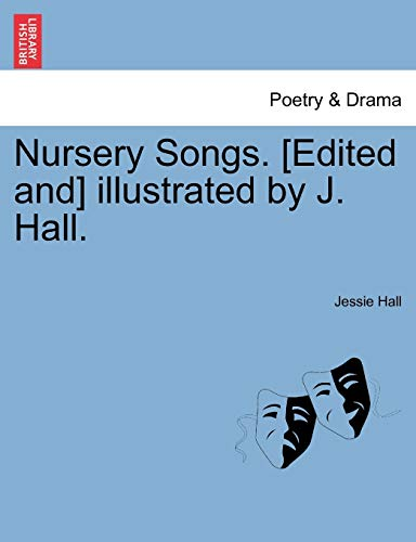 Nursery Songs. [Edited And] Illustrated by J.: Jessie Hall