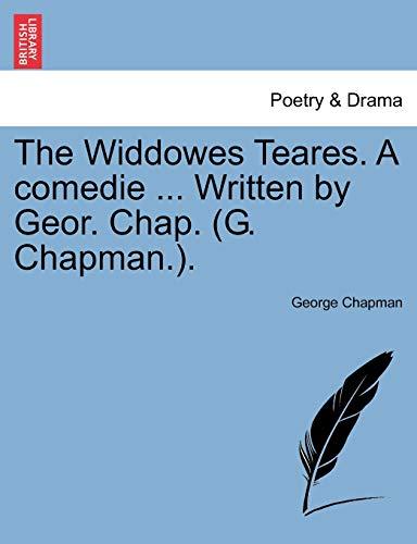 The Widdowes Teares. A comedie ... Written by Geor. Chap. (G. Chapman.). (1241141525) by Chapman, George