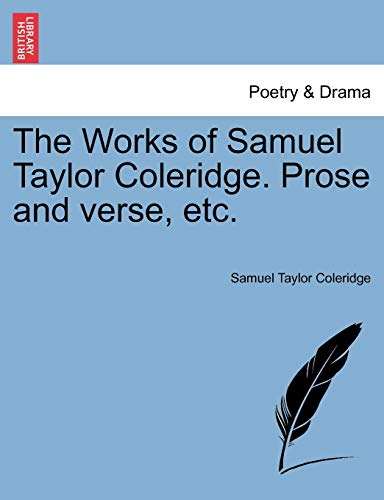 The Works of Samuel Taylor Coleridge. Prose and verse, etc. (9781241142070) by Samuel Taylor Coleridge