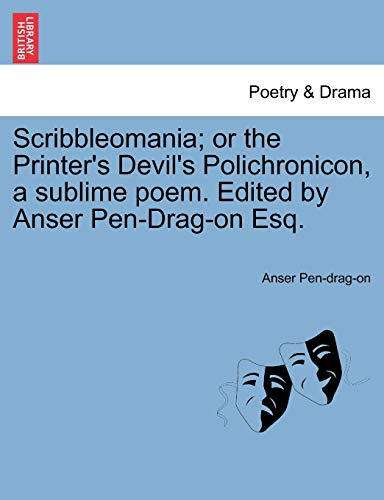 9781241142780: Scribbleomania; or the Printer's Devil's Polichronicon, a sublime poem. Edited by Anser Pen-Drag-on Esq.