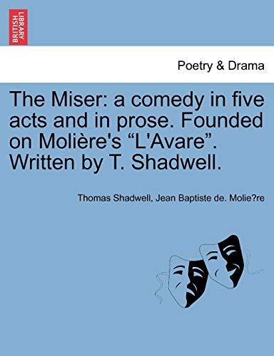 The Miser: A Comedy in Five Acts: Thomas Shadwell, Jean-Baptiste