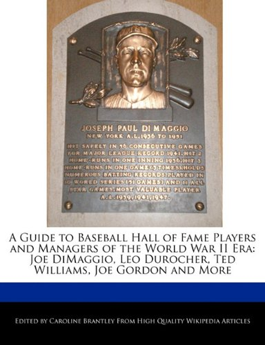 A Guide to Baseball Hall of Fame Players and Managers of the World War II Er : Joe Dimaggio, Leo Durocher, Ted Williams, Joe Gordon and More - Caroline Brantley