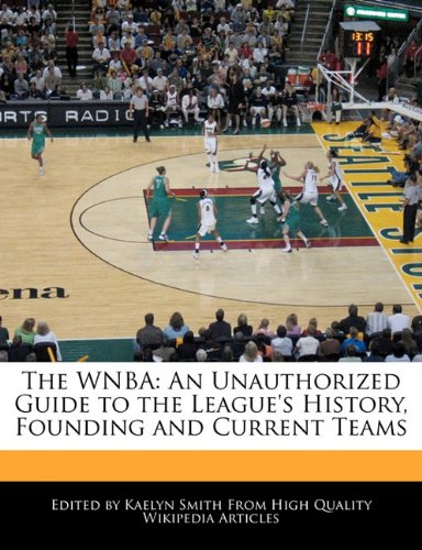 The WNBA: An Unauthorized Guide to the: Smith, Kaelyn