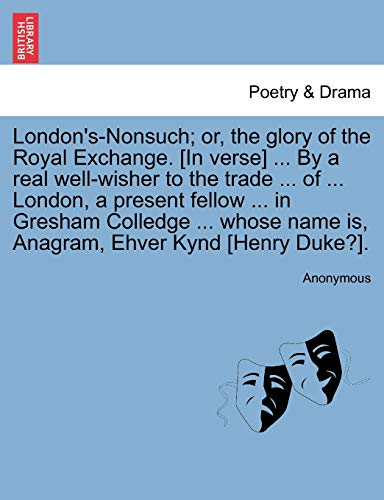 London's-Nonsuch; Or, the Glory of the Royal: Anonymous