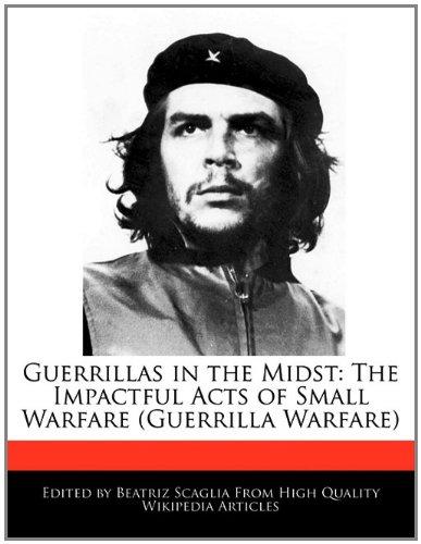 9781241160210: Guerrillas in the Midst: The Impactful Acts of Small Warfare (Guerrilla Warfare)