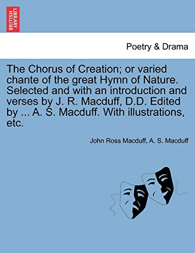 The Chorus of Creation; or varied chante of the great Hymn of Nature. Selected and with an ...