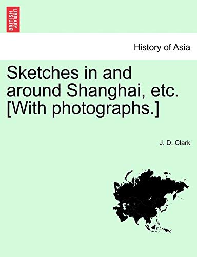 9781241162283: Sketches in and around Shanghai, etc. [With photographs.]