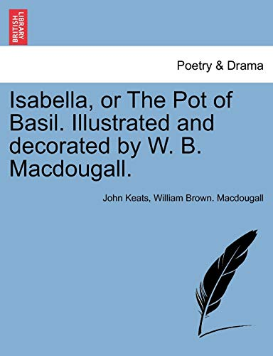 9781241163334: Isabella, or The Pot of Basil. Illustrated and decorated by W. B. Macdougall.