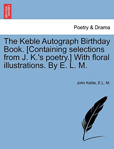 The Keble Autograph Birthday Book. [Containing selections: Keble, John; M.,