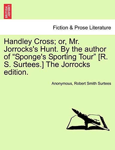 9781241165079: Handley Cross; or, Mr. Jorrocks's Hunt. By the author of