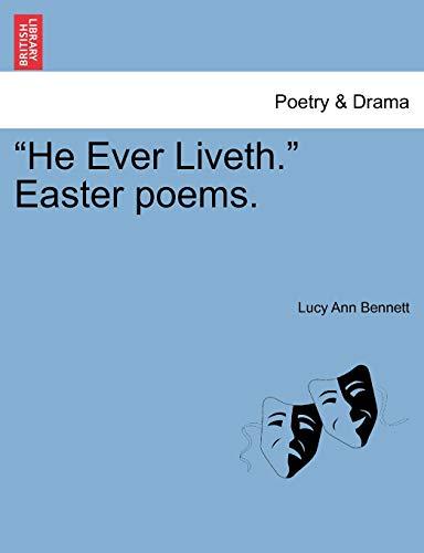 He Ever Liveth. Easter Poems.: Lucy Ann Bennett