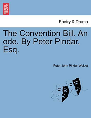 The Convention Bill. an Ode. by Peter: Peter John Pindar