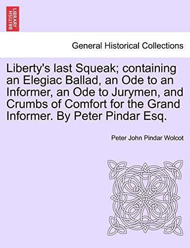 Liberty's Last Squeak; Containing an Elegiac Ballad,: Peter John Pindar