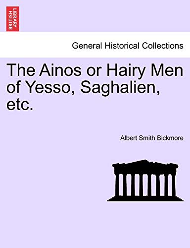 9781241168643: The Ainos or Hairy Men of Yesso, Saghalien, etc.