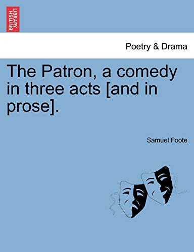 9781241168988: The Patron, a comedy in three acts [and in prose].