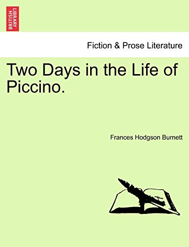 Two Days in the Life of Piccino. (9781241171759) by Burnett, Frances Hodgson