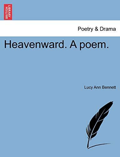 Heavenward. a Poem. (Paperback): Lucy Ann Bennett