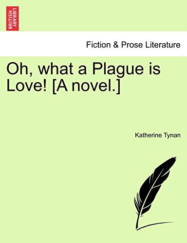Oh, What a Plague Is Love! [A: Katherine Tynan