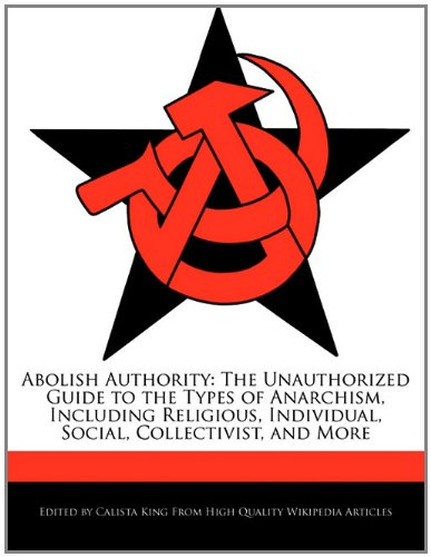 9781241175443: Abolish Authority: The Unauthorized Guide to the Types of Anarchism, Including Religious, Individual, Social, Collectivist, and More