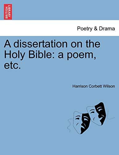 A Dissertation on the Holy Bible: A: Harrison Corbett Wilson