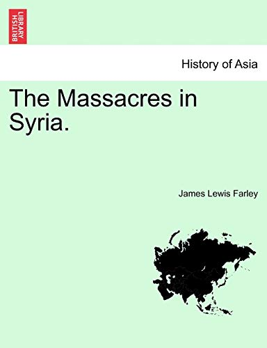 The Massacres in Syria.: James Lewis Farley