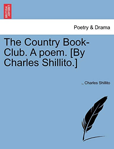 9781241179816: The Country Book-Club. A poem. [By Charles Shillito.]