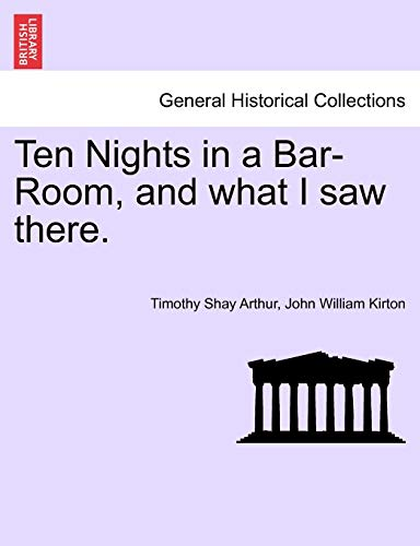 9781241180652: Ten Nights in a Bar-Room, and what I saw there.