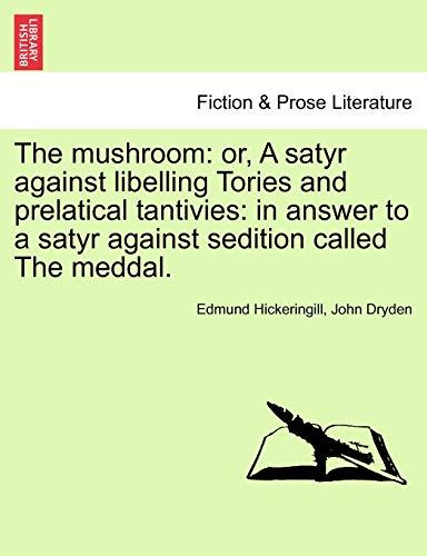 The Mushroom: Or, a Satyr Against Libelling: Edmund Hickeringill, John
