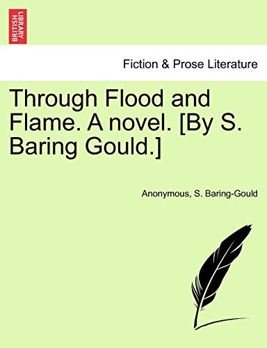 9781241184711: Through Flood and Flame. A novel. [By S. Baring Gould.] VOL. II.