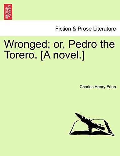 9781241190569: Wronged; or, Pedro the Torero. [A novel.]