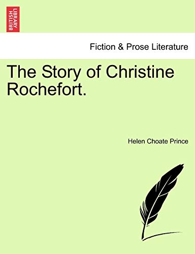The Story of Christine Rochefort. - Helen Choate Prince