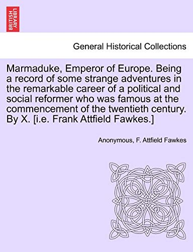 Marmaduke, Emperor of Europe. Being a Record: Anonymous, F Attfield