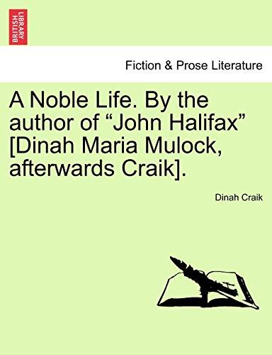 A Noble Life. By the author of John Halifax [Dinah Maria Mulock, afterwards Craik]. - Dinah Craik