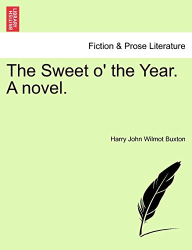 The Sweet o' the Year. A novel. - Buxton, Harry John Wilmot