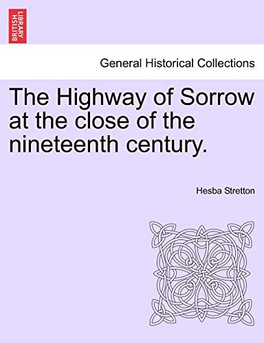 The Highway of Sorrow at the close of the nineteenth century. (9781241197773) by Stretton, Hesba