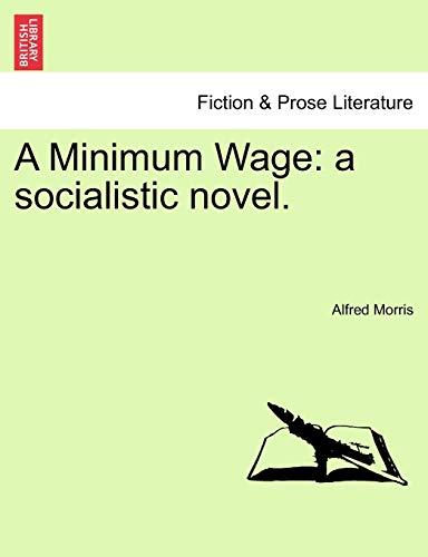 9781241203177: A Minimum Wage: a socialistic novel.