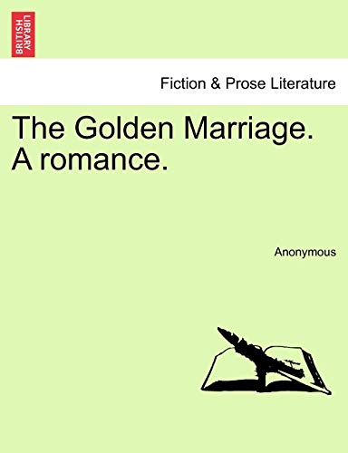 9781241203948: The Golden Marriage. A romance.
