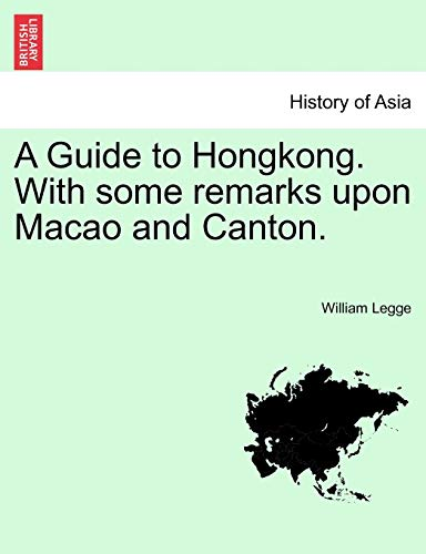 9781241207731: A Guide to Hongkong. With some remarks upon Macao and Canton.