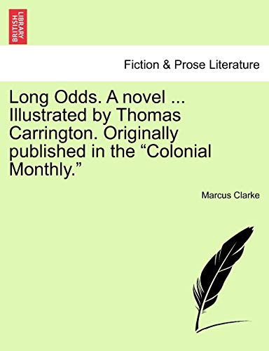 "Long Odds. A novel ... Illustrated by Thomas Carrington. Originally published in the ""Colonial Monthly."" (1241208549) by Clarke, Marcus"