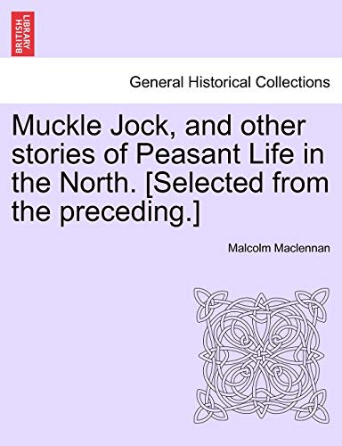 Muckle Jock, and other stories of Peasant Life in the North. [Selected from the preceding.] - Maclennan, Malcolm