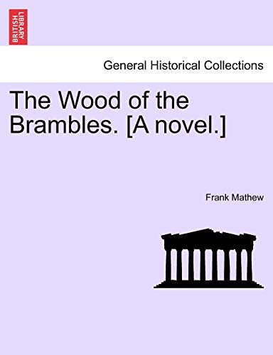 9781241211592: The Wood of the Brambles. [A novel.]