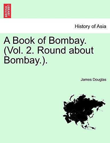 A Book of Bombay. (Vol. 2. Round about Bombay.). (Paperback): James Douglas