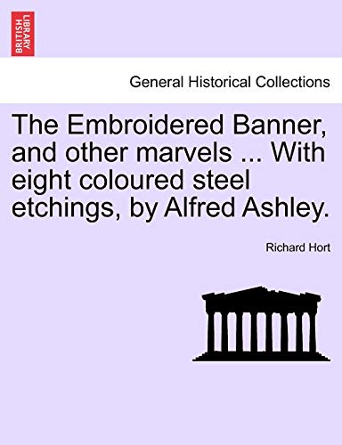 The Embroidered Banner, and other marvels ...: Hort, Richard