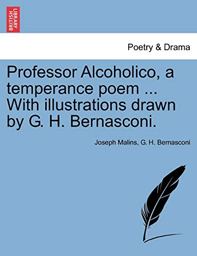 Professor Alcoholico, a Temperance Poem . with: Joseph Malins, G