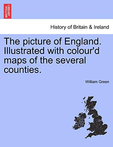 The picture of England. Illustrated with colour'd maps of the several counties. (9781241216528) by William Green