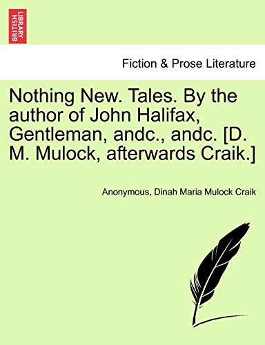 Nothing New. Tales. By the author of John Halifax, Gentleman, andc., andc. [D. M. Mulock, afterwards Craik.] (1241217033) by Anonymous; Craik, Dinah Maria Mulock