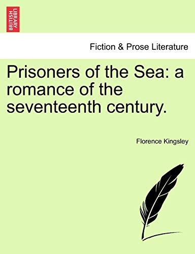 9781241217662: Prisoners of the Sea: a romance of the seventeenth century.